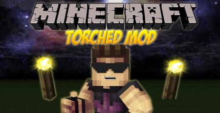 Torched mod для Minecraft 1.7.10 1.7.4 1.7.2 1.6.4 1.6.2 1.5.2