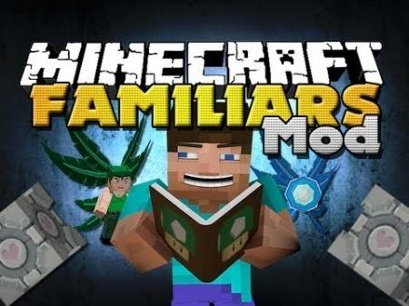 Familiars mod для Minecraft 1.7.10 1.7.4 1.7.2 1.6.4 1.6.2 1.5.2